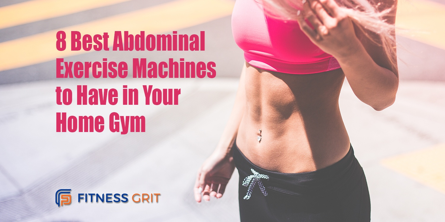 8 Best Abdominal Exercise Machines to Have in Your Home Gym