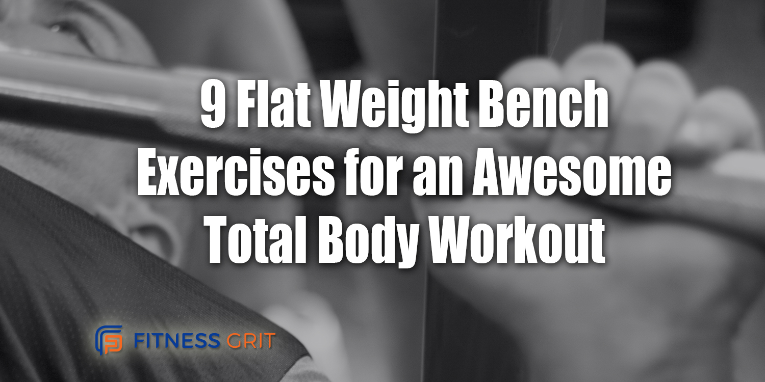 9 Flat Weight Bench Exercises for an Awesome Total Body Workout.