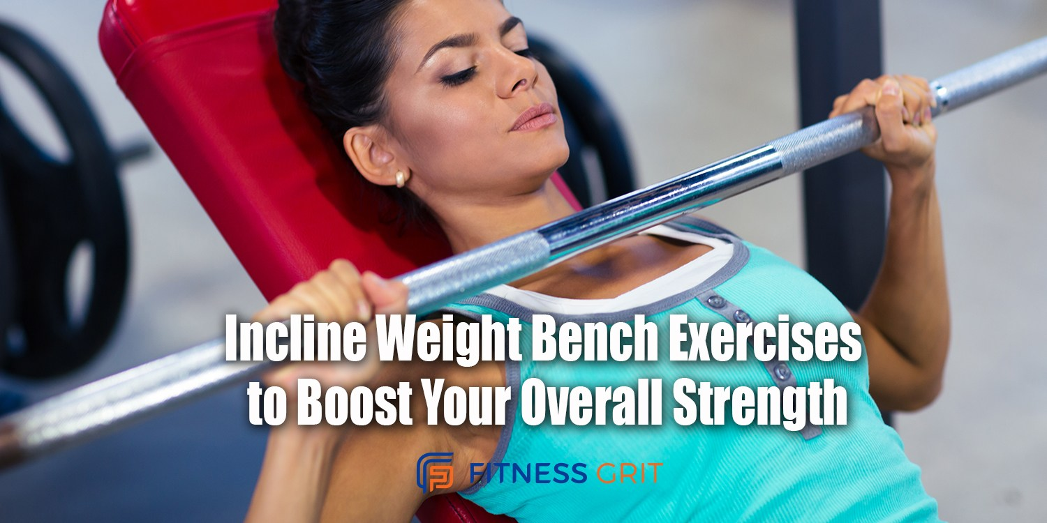 Incline Weight Bench Exercises to Boost Your Overall Strength