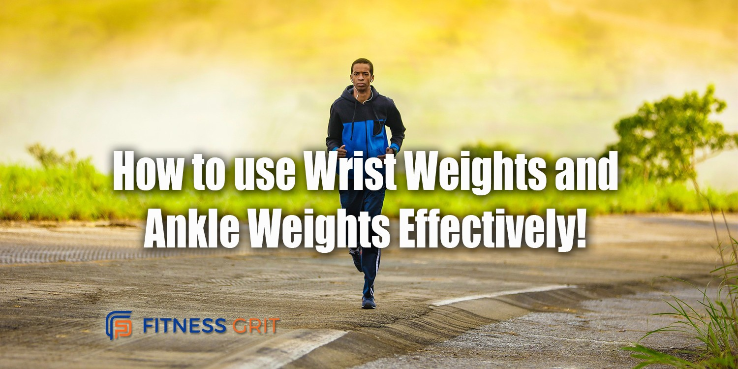 How to use Wrist Weights and Ankle Weights Effectively