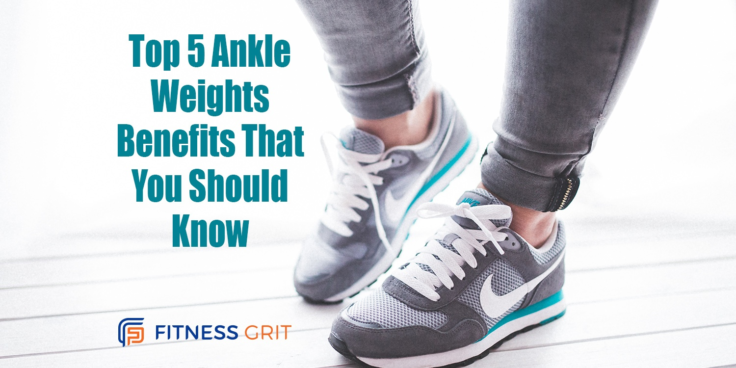 Top 5 Ankle Weights Benefits That You Should Know
